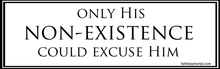 "ONLY HIS NON-EXISTENCE COULD EXCUSE HIM Atheist Bumper Sticker 10"" x 3"" - Faithless Mortal Clothing"