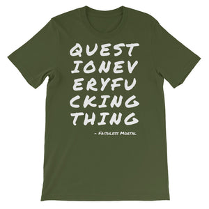 QUESTION EVERY F'ing THING T-Shirt - Faithless Mortal Clothing