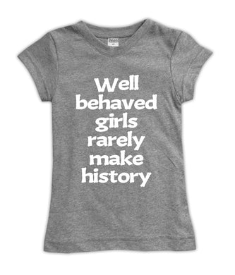 'Well Behaved Girls Rarely Make History' Fitted Tee