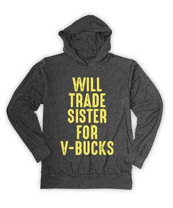 Will Trade Sister For V-Bucks Hoodie