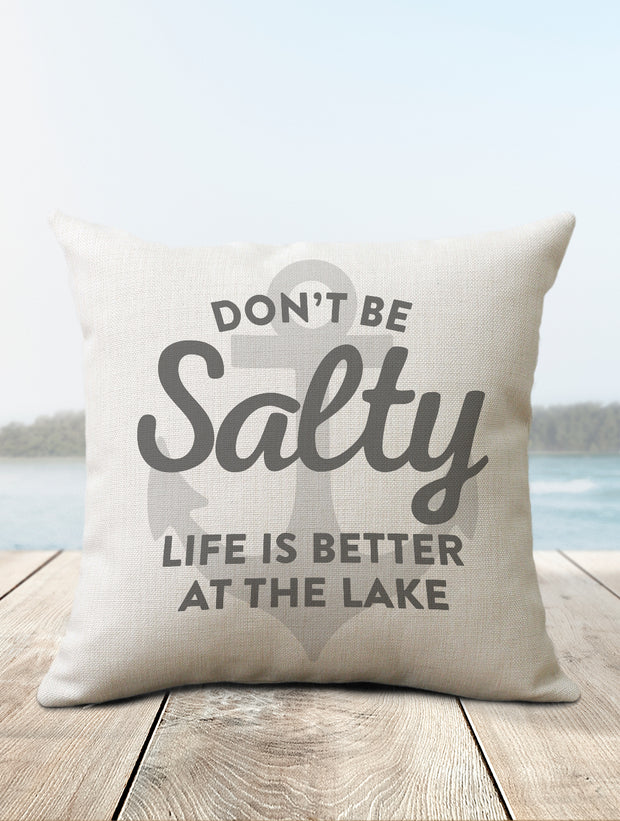 Don't Be Salty - Life Is Better At The Lake Pillow