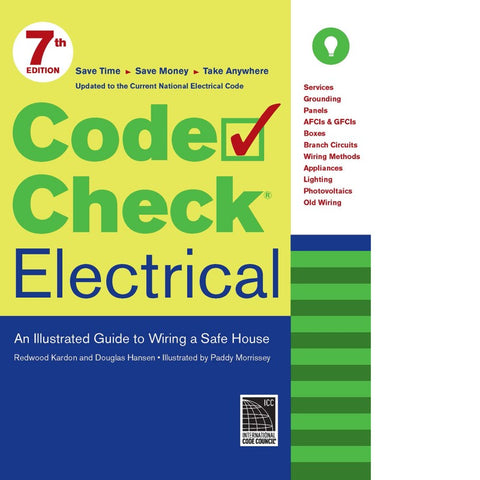Code Check Electrical, 7th Edition: An Illustrated Guide to Wiring a Safe House