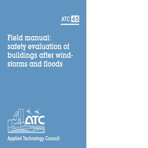 ATC-45 Field Manual: Safety Evaluation of Buildings after Windstorms and Floods