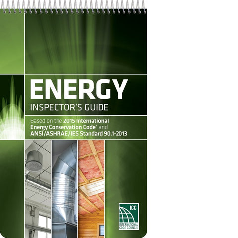 Energy Inspector's Guide: Based on the 2015 International Energy Conservation Code and ANSI/ASHRAE/IES Standard 90.1-2013