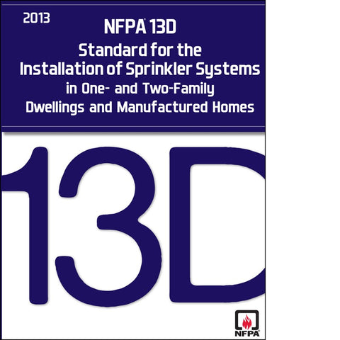 NFPA 13D - 2013: Standard for the Installation of Sprinkler Systems in One- and Two-Family Dwellings and Manufactured Homes, 2013 Edition