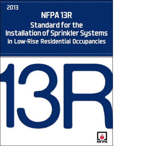 NFPA 13R- 2013: Standard for the Installation of Sprinkler Systems in Low-Rise Residential Occupancies, 2013 Edition