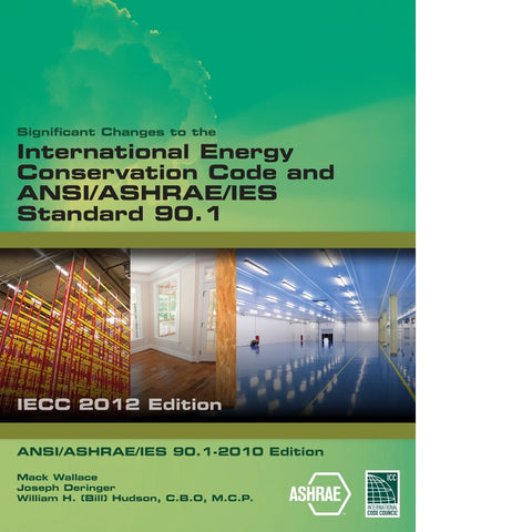 Significant Changes to the Energy Conservation Code 2012 and ANSI/ASHRAE/IES Standard 90.1-2010