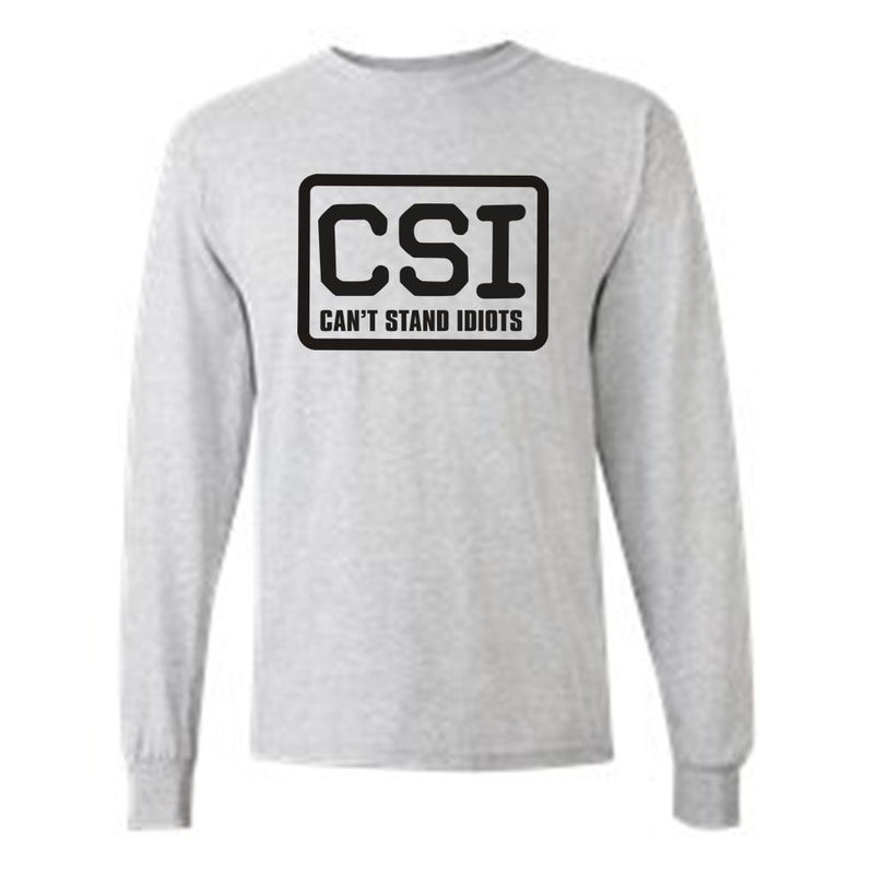 Men's/Unisex CSI: Can't Stand Idiots  Long Sleeve T-shirt
