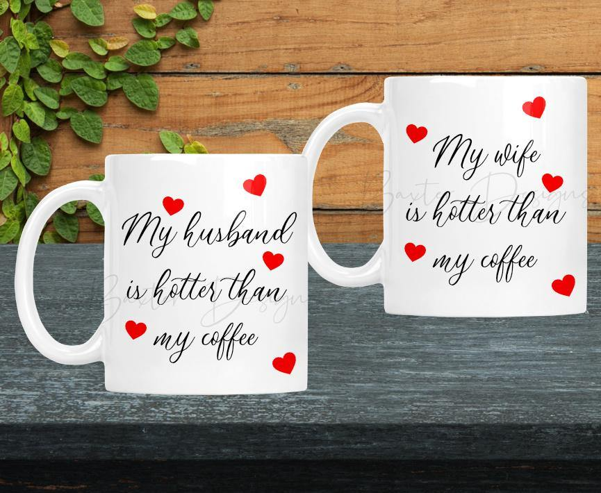 Valentines Day Mug My Husband / My wife is hotter than my coffee - Baxter Designs Australia