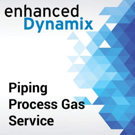 Enhanced Dynamix - Piping Process Gas Service