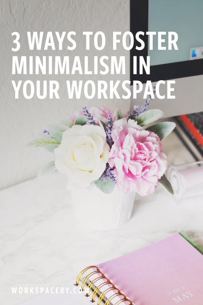 3 Ways to Foster Minimalism in Your Workspace