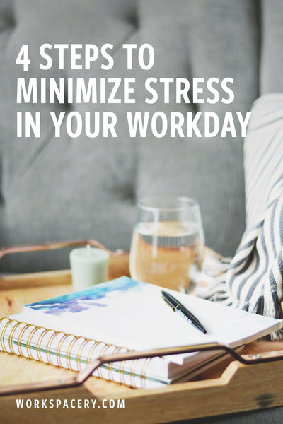 4 Steps to Minimize Stress in Your Workday