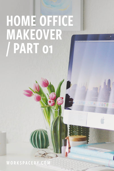 Home Office Makeover / Part 01