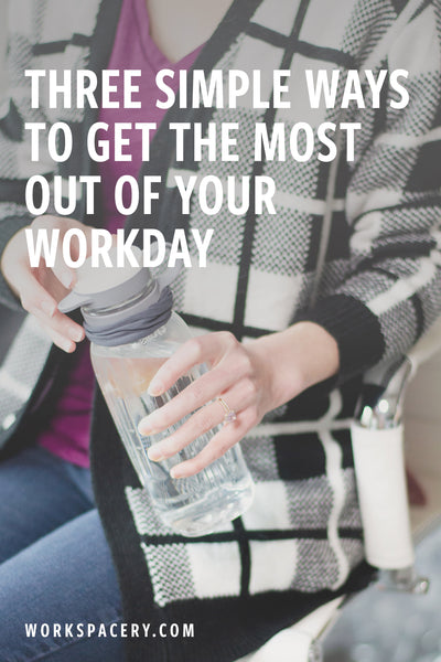 3 Simple Ways to Get the Most Out of Your Workday