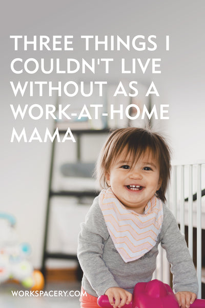 Three Things I Couldn't Live Without as a Work-at-Home Mama