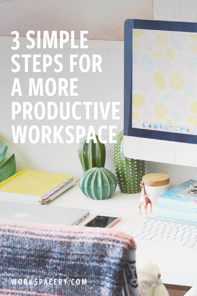 Three Simple Steps for a More Productive Workspace