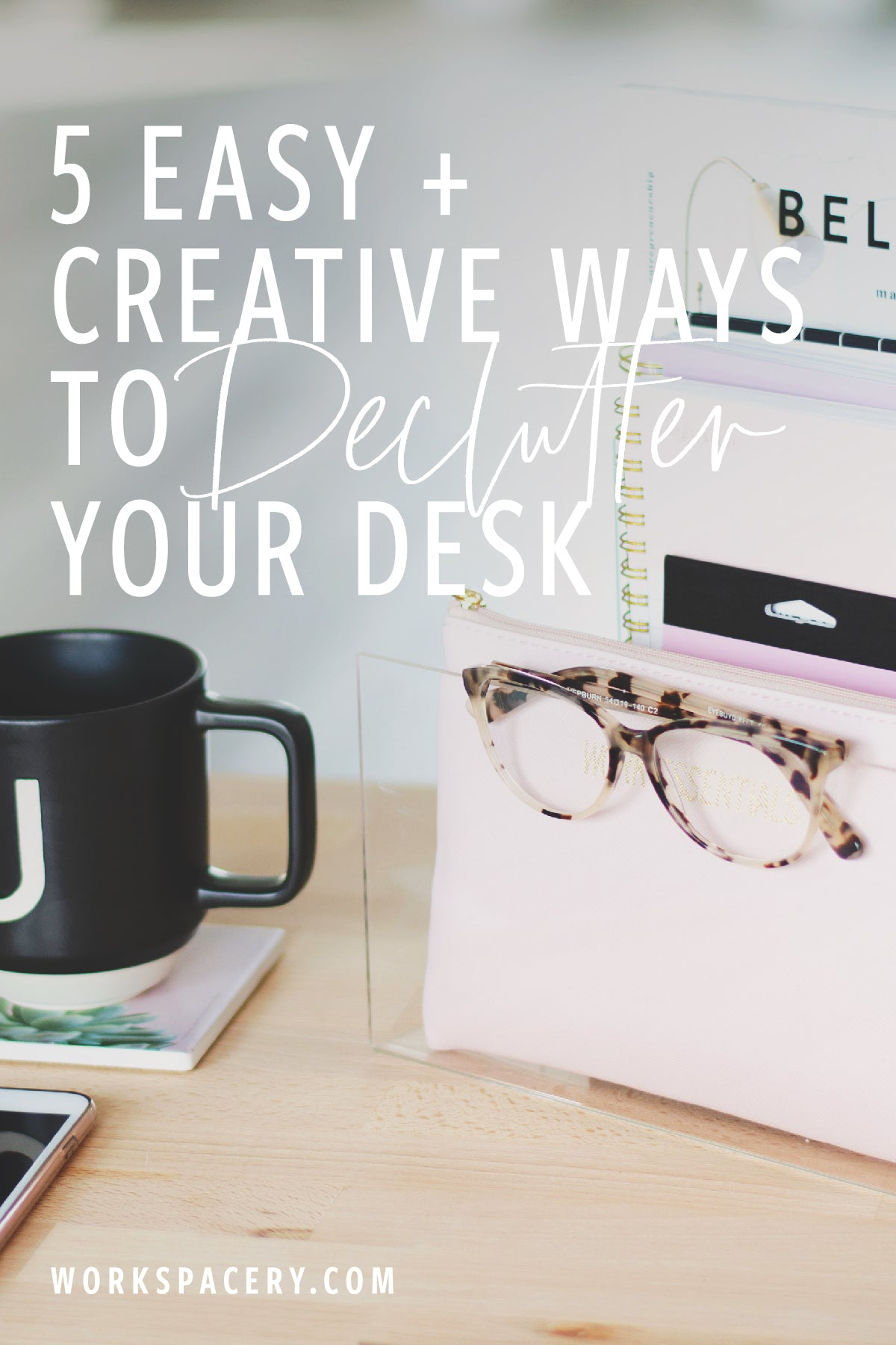 5 Easy and Creative Ways to Declutter Your Desk