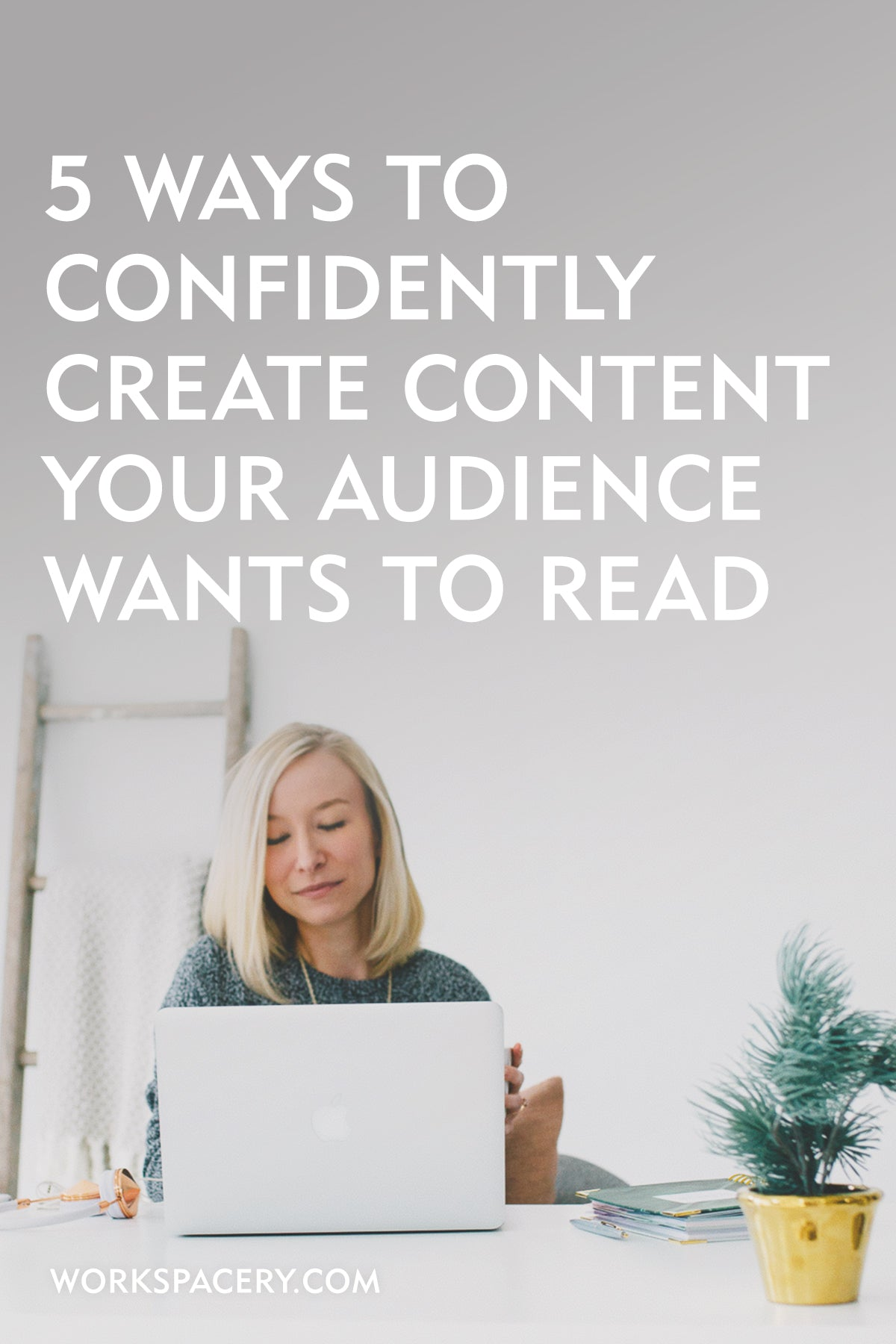5 Ways to Confidently Create Content Your Audience WANTS to Read this Year