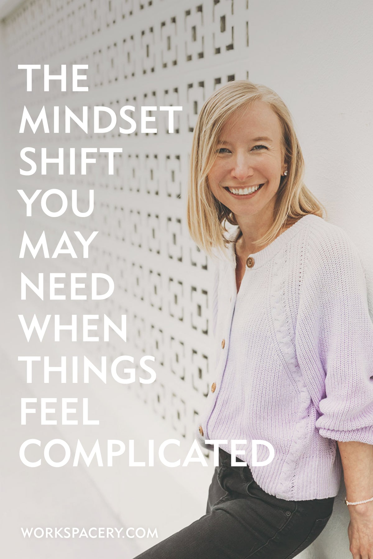 The Mindset Shift You Made Need When Things Feel Complicated