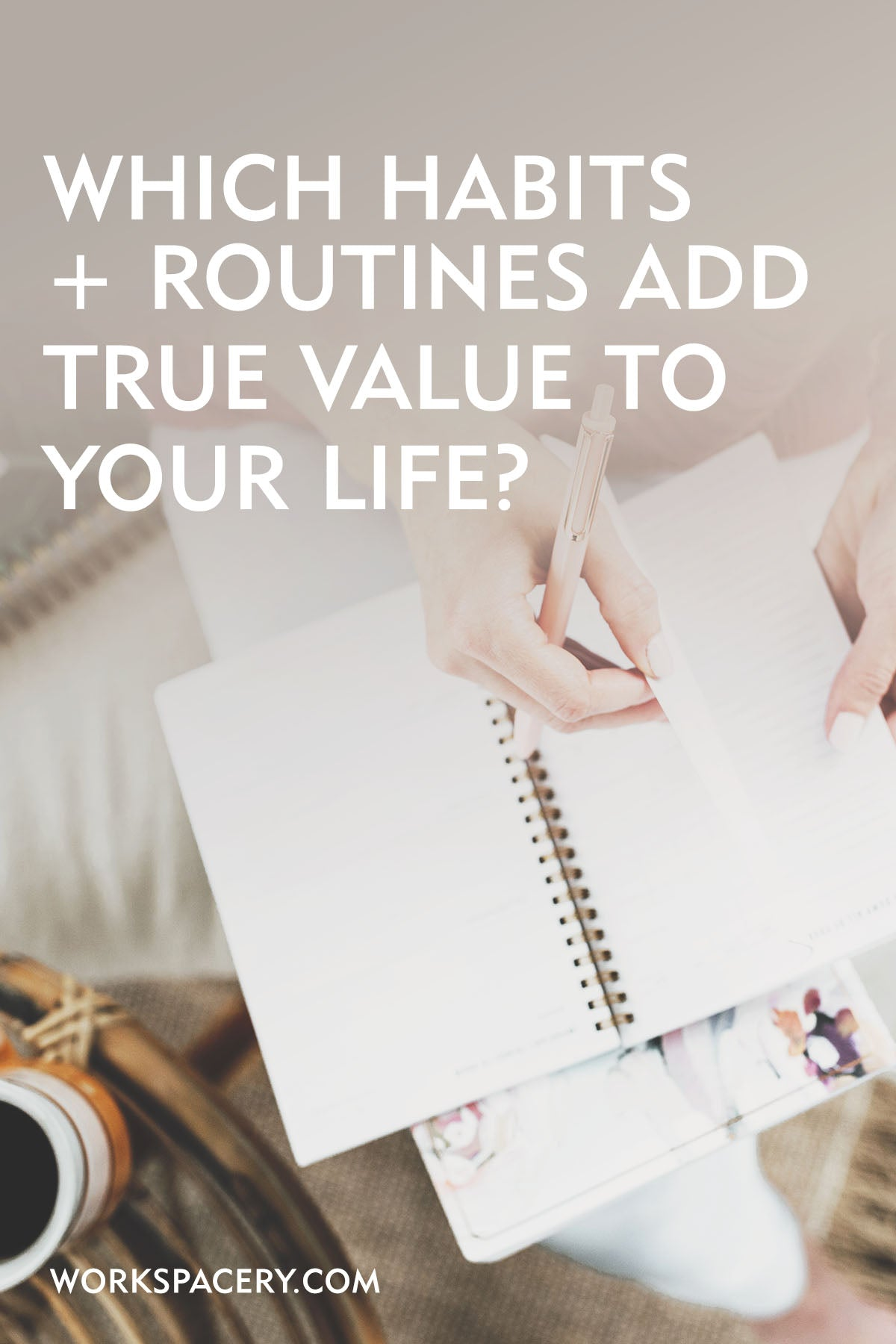 Which Habits and Routines Add True Value to Your Life?