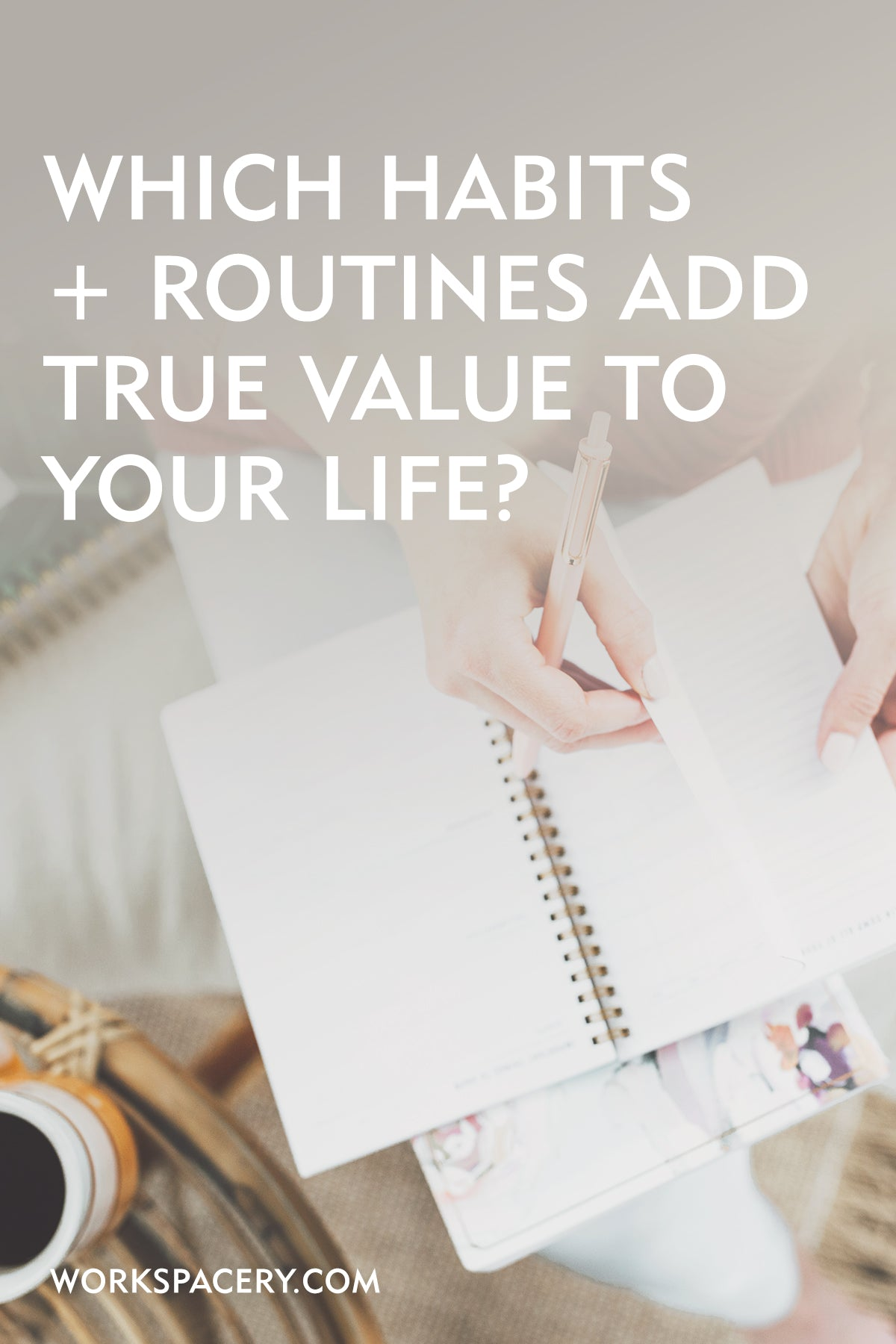 Which Habits + Routines Add True Value to Your Life?
