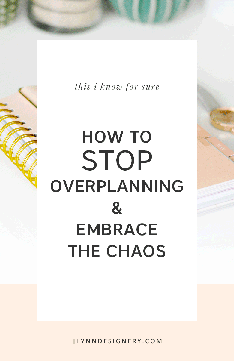 J.Lynn Designery | Stop Overplanning and Embrace the Chaos