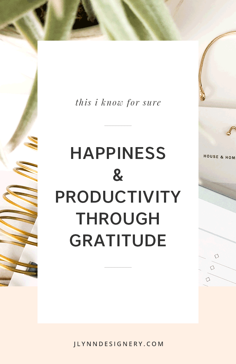 Happiness & Productivity through Gratitude | J.Lynn Designery