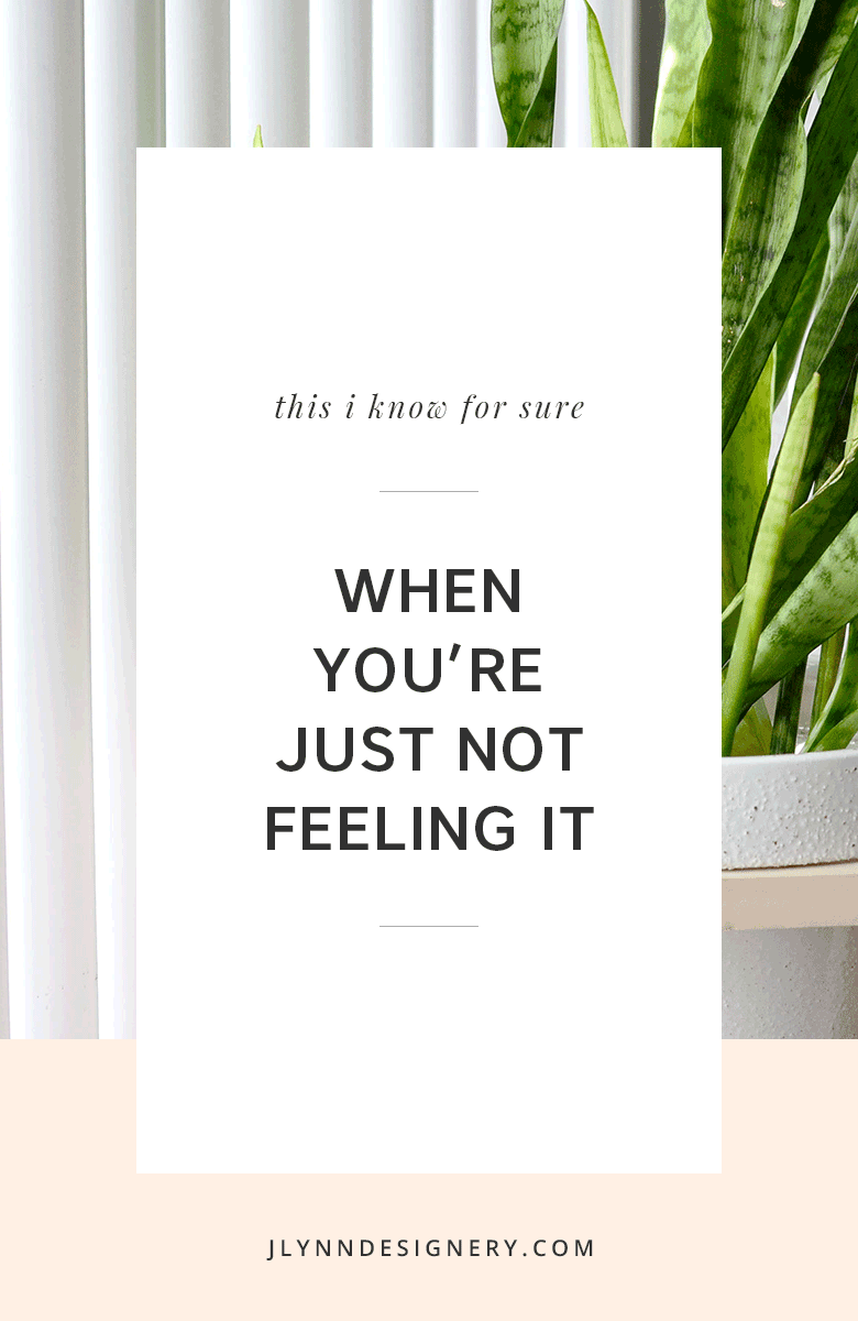 J.Lynn Designery | When You're Just Not Feeling It