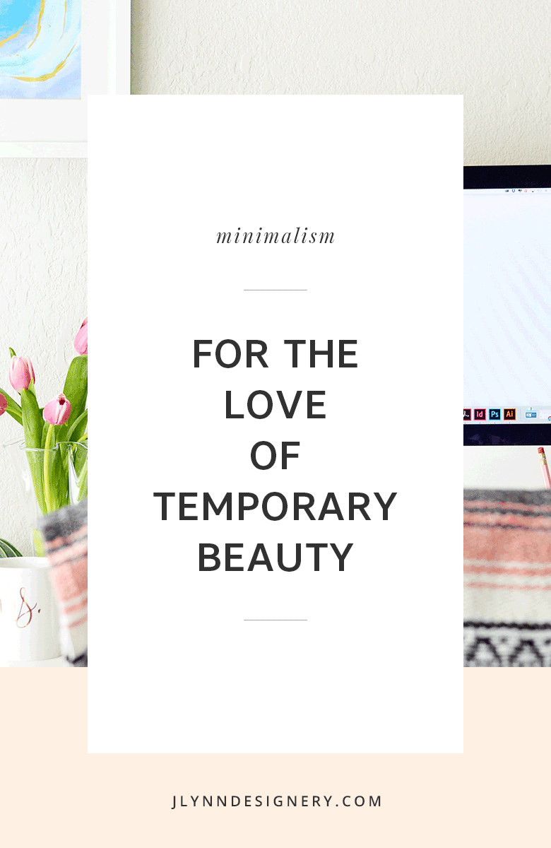 J.Lynn Designery Blog | For the Love of Temporary Beauty
