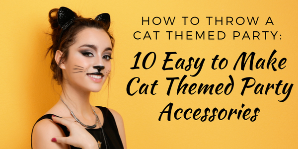 How to Throw a Cat Themed Party: 10 Easy to Make Cat Themed Party Accessories