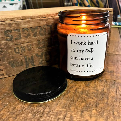 I Work Hard So My Cat Can Have A Better Life Cat Candle