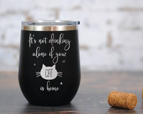 Presents for Cat Lovers, It Is Not Drinking Alone If Your Cat Is Home Wine Glass