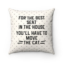 "Load image into Gallery viewer, Refresh your cat home accessories collection with this funny cat pillow featuring the text ""For the best seat in the house you'll have to move the cat"" on a beige paw print background."