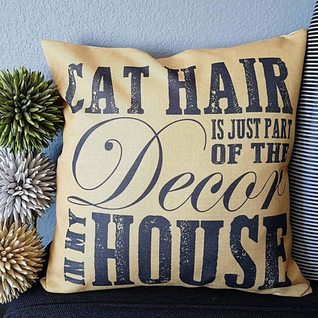 Cat Home Decor, Cat Pillow Case Featuring the Phrase Cat Hair Is Just Part of the Decor In My House