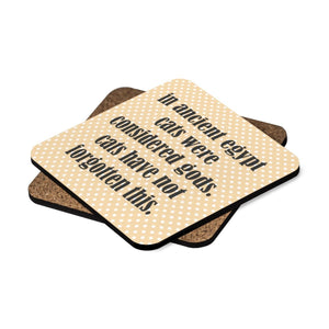 "Funny Cat Related Gifts: Cat coasters with the print ""In ancient Egypt cats were considered gods. Cats have not forgotten this"""