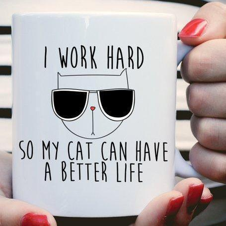 Funny Cat Gifts for People, I Work Hard So My Cat Can Have a Better Life Coffee Mug