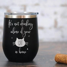 "Load image into Gallery viewer, Cat Wine Glasses, Handmade wine glass with cats on it featuring the text ""It Is Not Drinking Alone If Your Cat Is Home"""