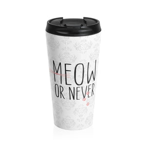 Funny Cat Coffee Mugs, Cat Travel Mug with the Phrase Meow Or Never Printed On the Front