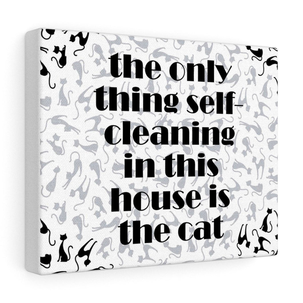 The Only Thing Self-Cleaning In This House Is The Cat Wall Canvas