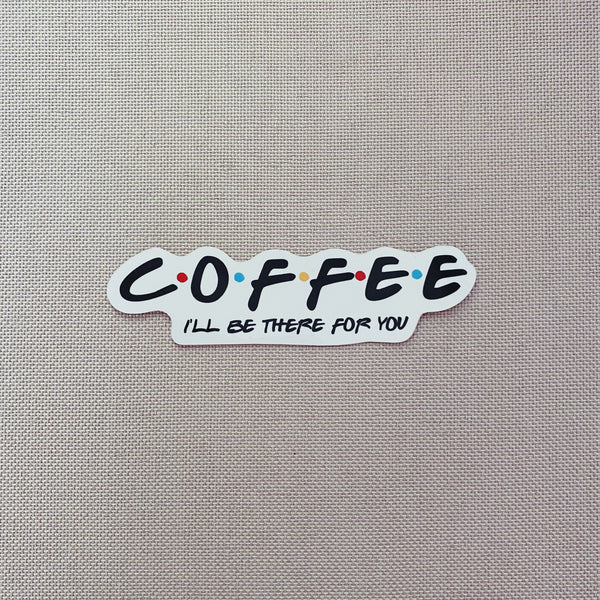 Coffee (I'll be there for you) Sticker - Bibles and Coffee
