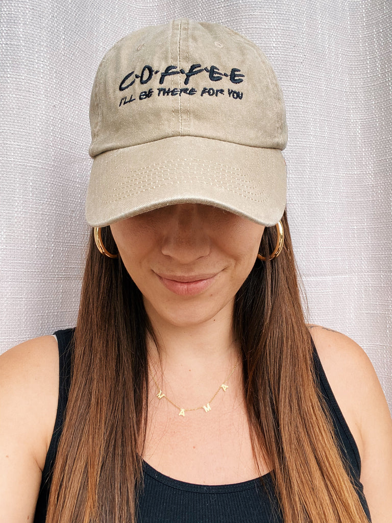 Coffee (I'll be there for you) Embroidered Hat - Bibles and Coffee