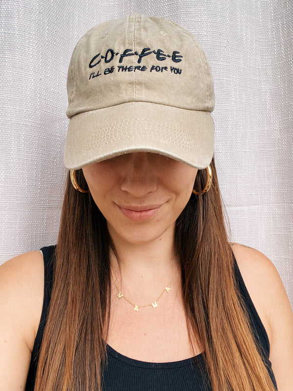 Coffee (I'll be there for you) Embroidered Hat