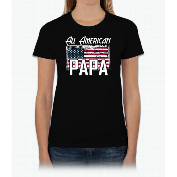 """All American Papa"" Flag Father's Day 4th of July T Shirt Ladies Custom"