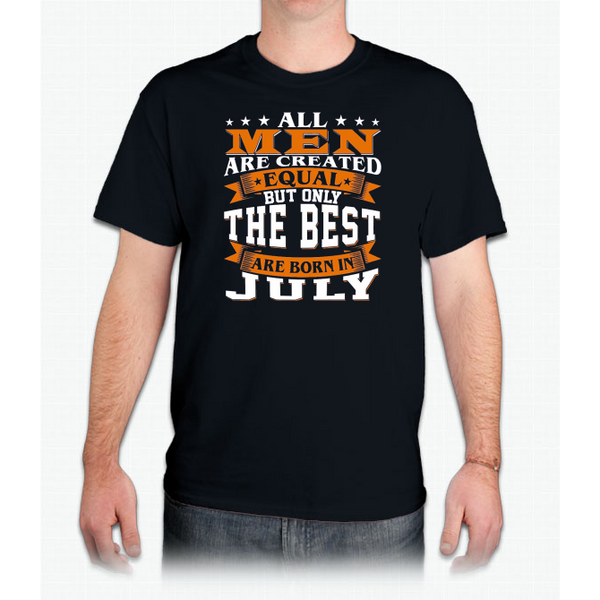 All men are created equal but only the best are born in July Custom Ultra Cotton