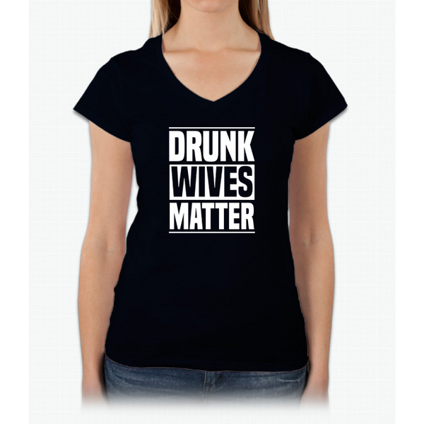 Drunk Wives Matter T-Shirt Ladies V-Neck