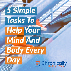 5 Simple Tasks To Help Your Body And Mind Feel Better Every Day