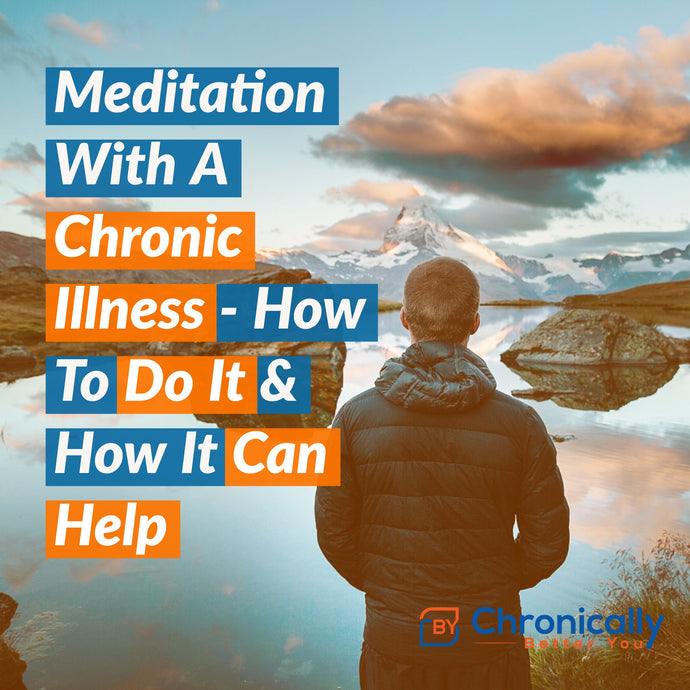 Meditation With A Chronic Illness - How To Do It & How It Can Help