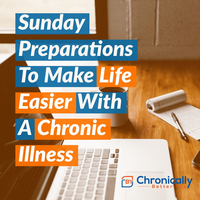 Spend Sunday Preparing for the Week and Make Life Easier with a Chronic Illness