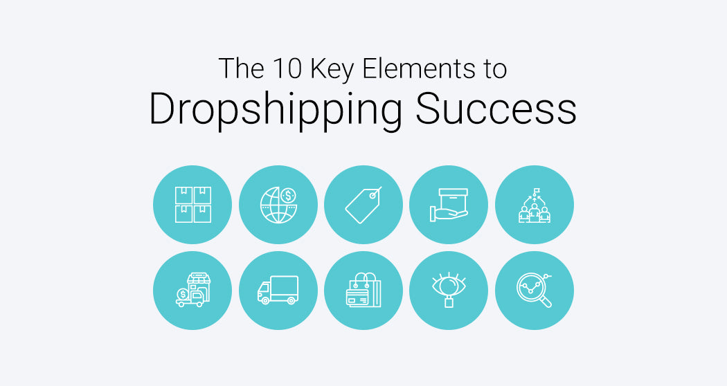 The 10 Key Elements To Dropshipping Success: Definitive Guide To Dropshipping