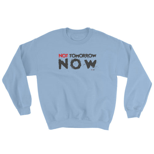 Sweatshirt Not Tomorrow Now